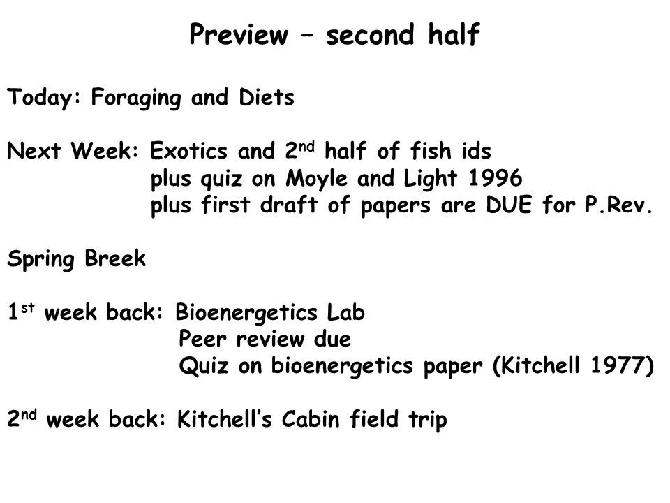Preview – second half Today: Foraging and Diets Next Week: Exotics and 2 nd half of fish ids plus quiz on Moyle and Light 1996 plus first draft of pap