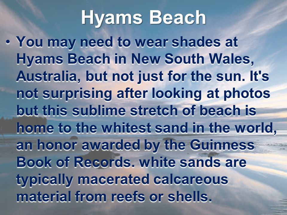 Hyams Beach You may need to wear shades at Hyams Beach in New South Wales, Australia, but not just for the sun. It's not surprising after looking at p