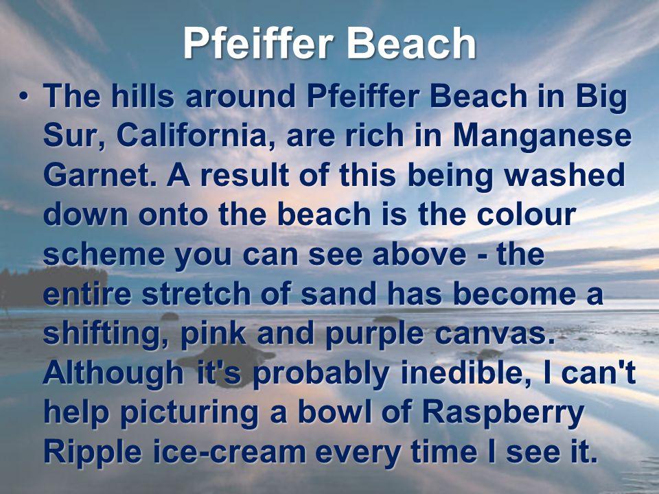 Pfeiffer Beach The hills around Pfeiffer Beach in Big Sur, California, are rich in Manganese Garnet.
