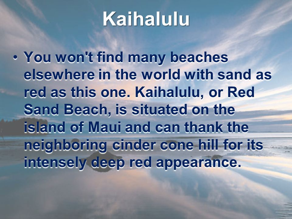 Kaihalulu You won t find many beaches elsewhere in the world with sand as red as this one.