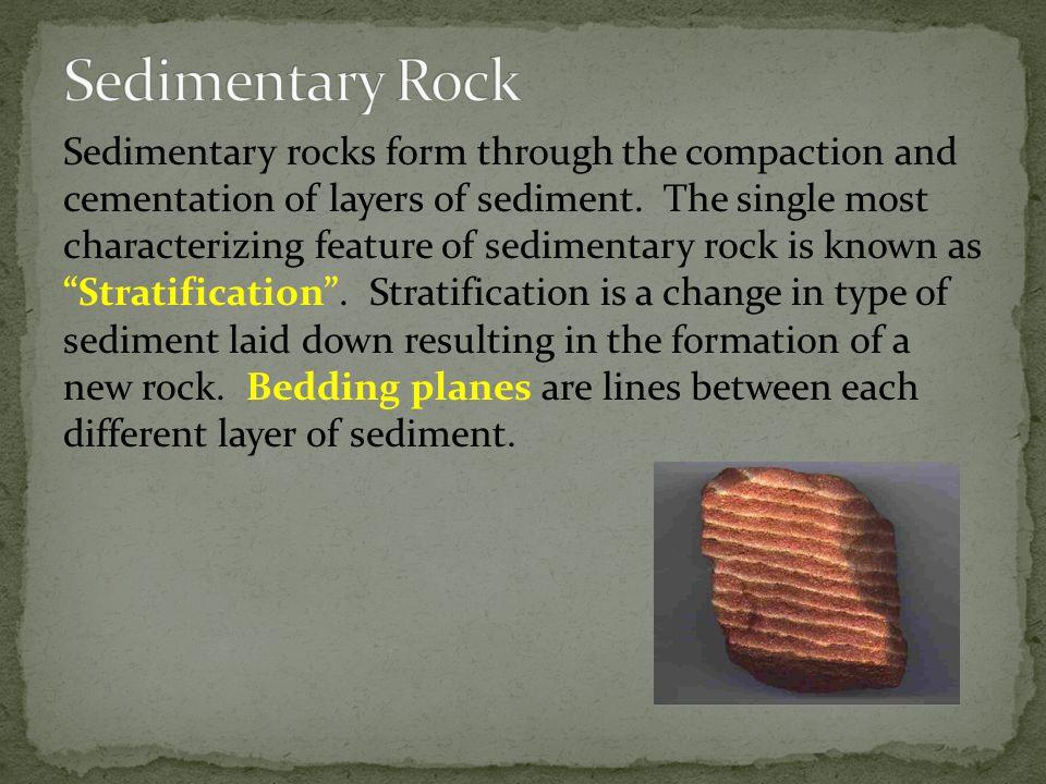 Sedimentary rocks form through the compaction and cementation of layers of sediment.