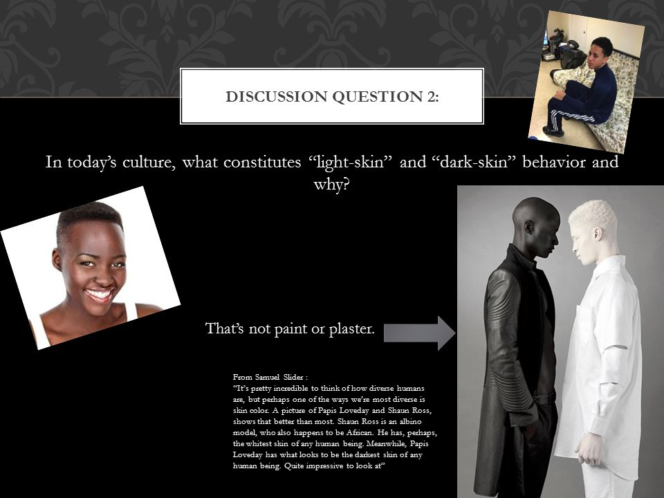 """In today's culture, what constitutes """"light-skin"""" and """"dark-skin"""" behavior and why? DISCUSSION QUESTION 2: That's not paint or plaster. From Samuel Sl"""