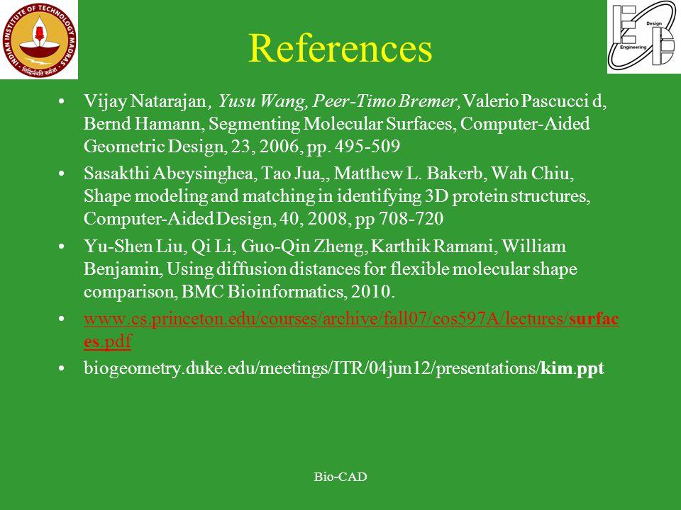 References Vijay Natarajan, Yusu Wang, Peer-Timo Bremer,Valerio Pascucci d, Bernd Hamann, Segmenting Molecular Surfaces, Computer-Aided Geometric Desi