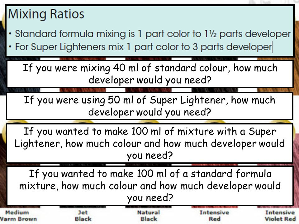 If you were mixing 40 ml of standard colour, how much developer would you need.