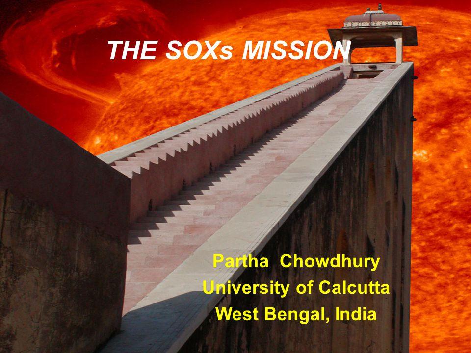 THE SOXs MISSION Partha Chowdhury University of Calcutta West Bengal, India