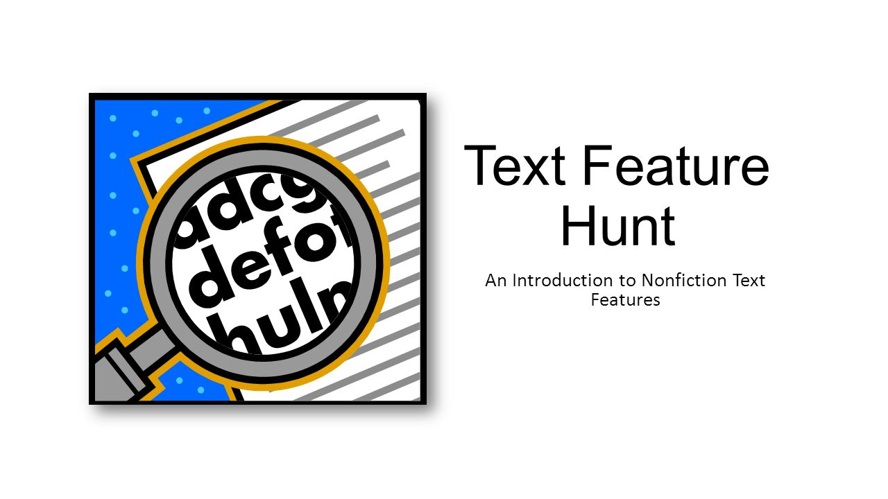 Text features are the parts of a nonfiction book that help you find information easily or tell you more about the topic.