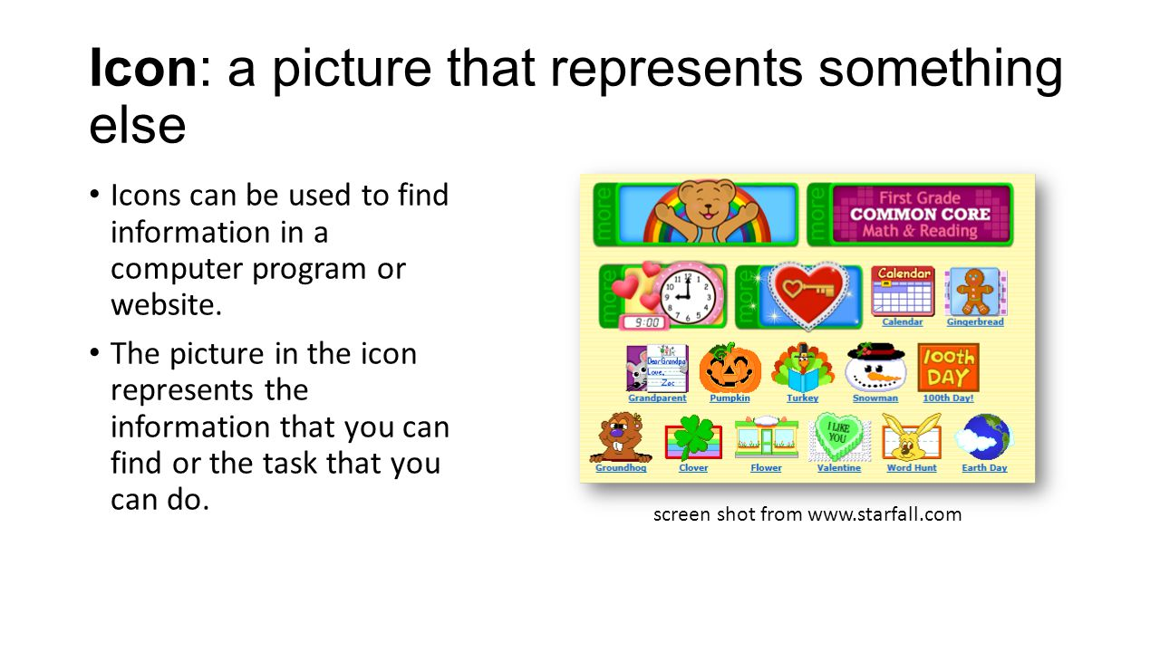 Icon: a picture that represents something else Icons can be used to find information in a computer program or website. The picture in the icon represe