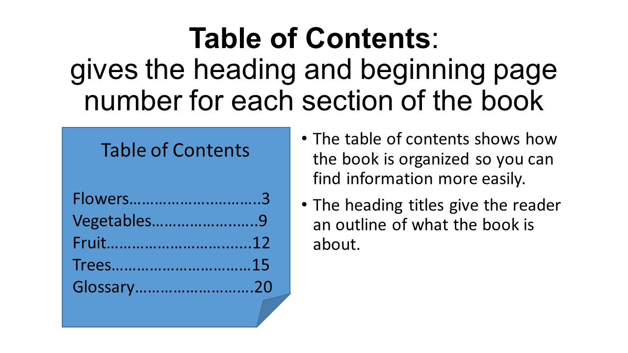 Table of Contents: gives the heading and beginning page number for each section of the book The table of contents shows how the book is organized so y