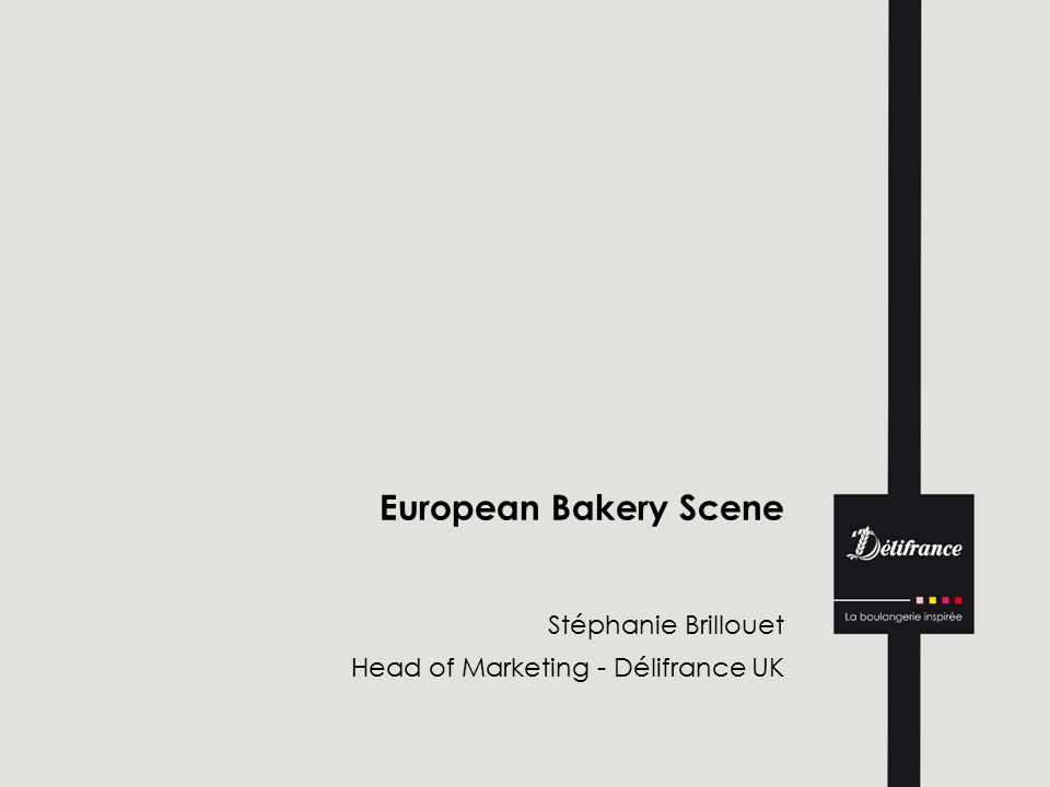 European Bakery Scene Stéphanie Brillouet Head of Marketing - Délifrance UK