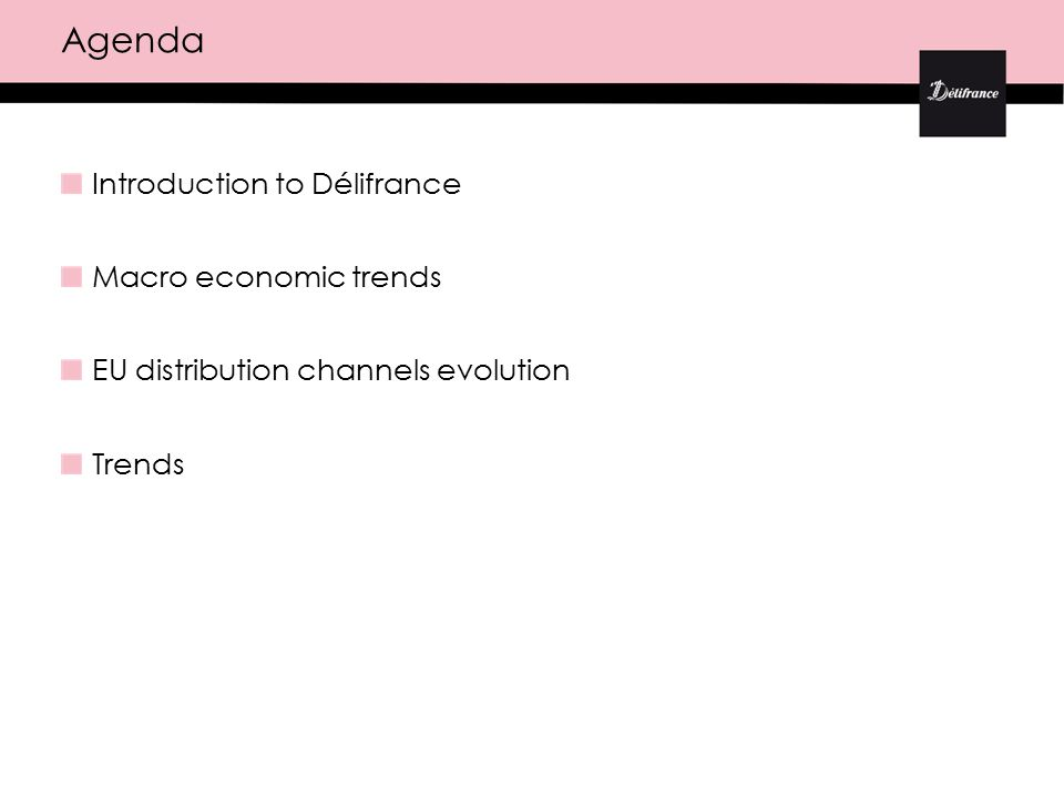Agenda Introduction to Délifrance Macro economic trends EU distribution channels evolution Trends