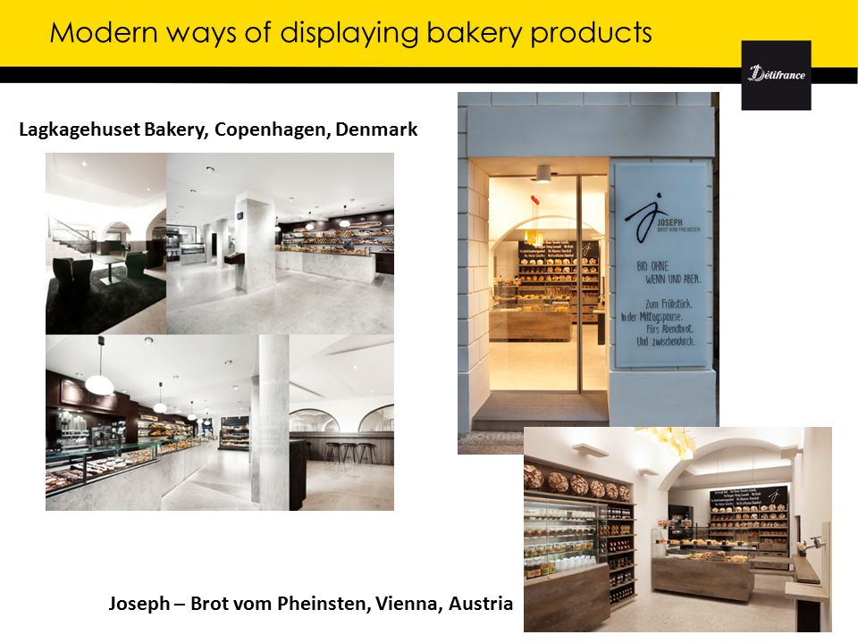 Joseph – Brot vom Pheinsten, Vienna, Austria Lagkagehuset Bakery, Copenhagen, Denmark Modern ways of displaying bakery products