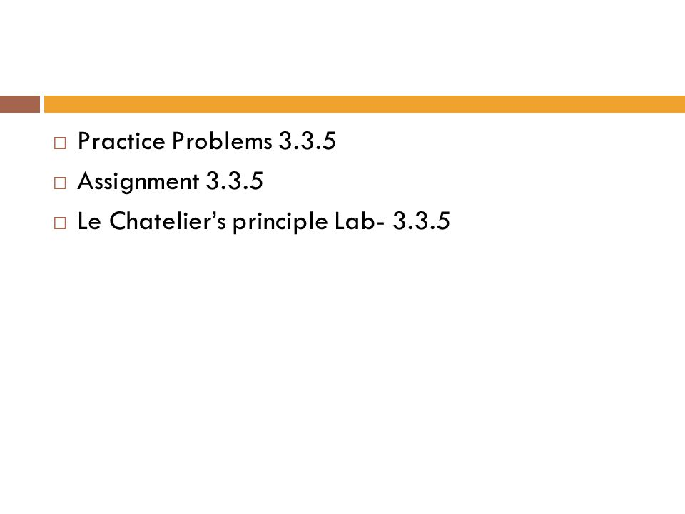  Practice Problems 3.3.5  Assignment 3.3.5  Le Chatelier's principle Lab- 3.3.5
