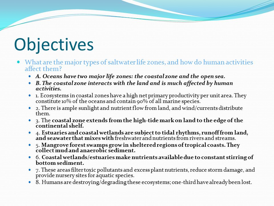 Objectives What are the major types of saltwater life zones, and how do human activities affect them? A. Oceans have two major life zones: the coastal