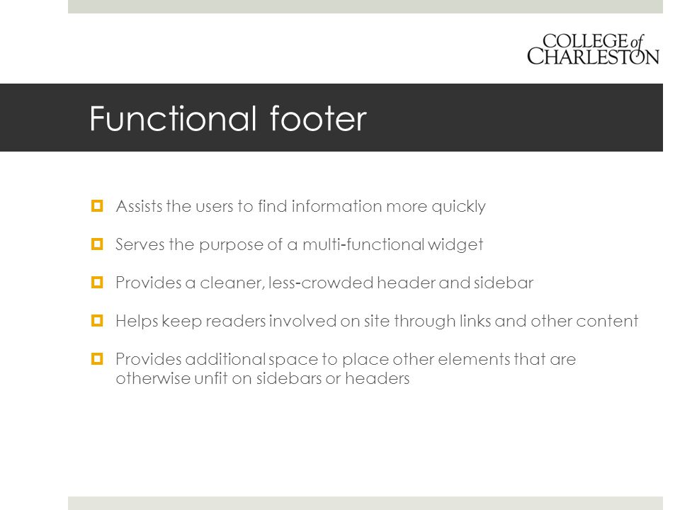 Functional footer  Assists the users to find information more quickly  Serves the purpose of a multi-functional widget  Provides a cleaner, less-cr