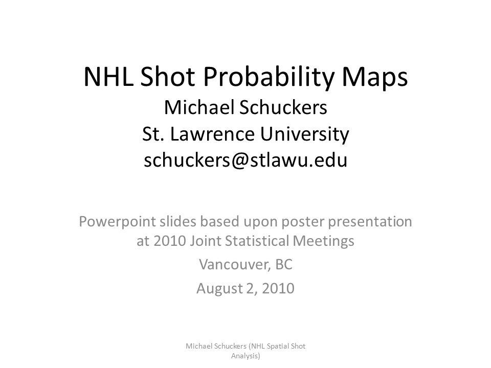 NHL Shot Probability Maps Michael Schuckers St.