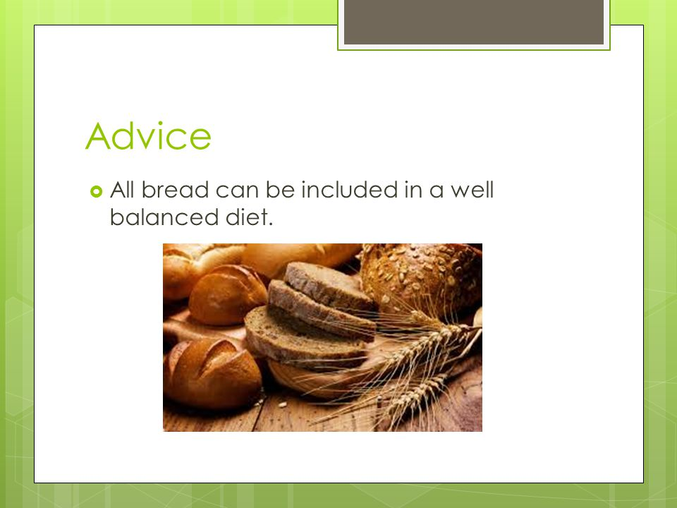 Advice  All bread can be included in a well balanced diet.
