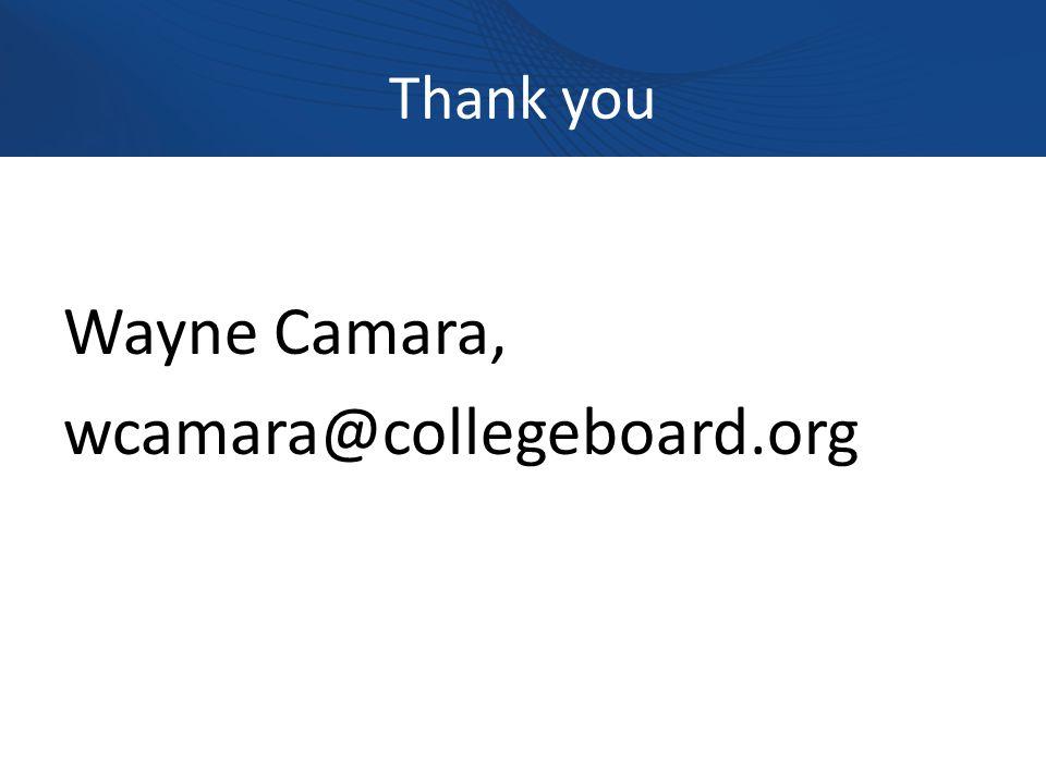 Thank you Wayne Camara, wcamara@collegeboard.org
