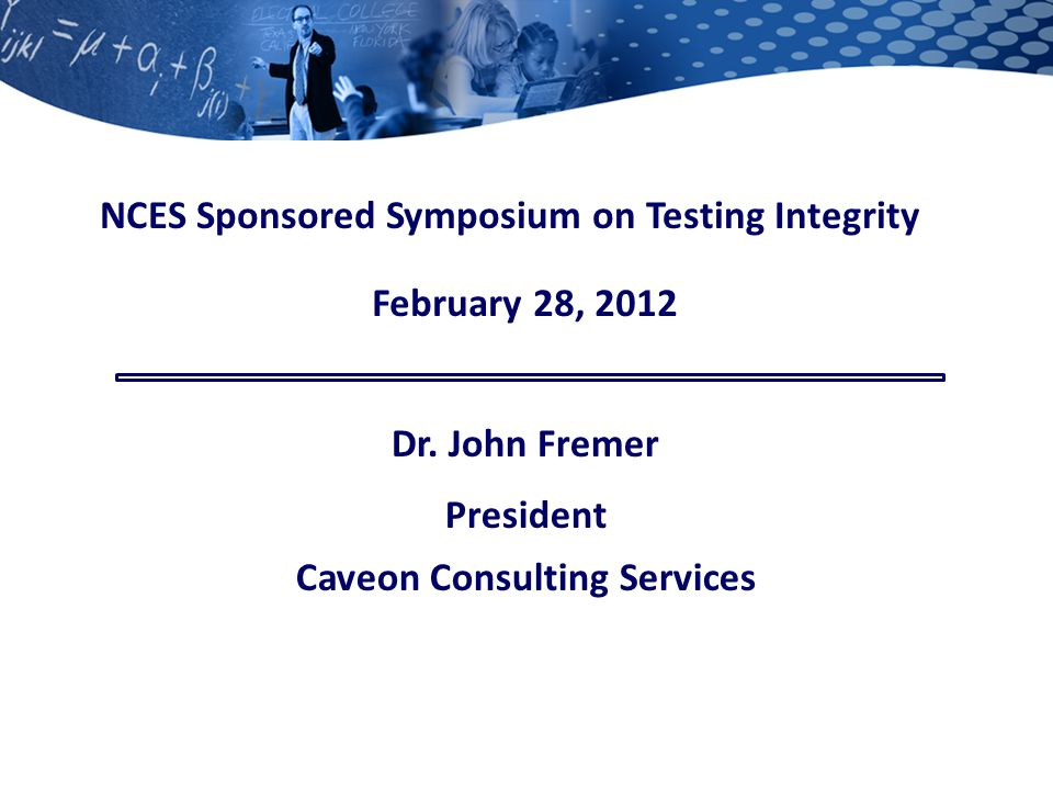 NCES Sponsored Symposium on Testing Integrity Dr.