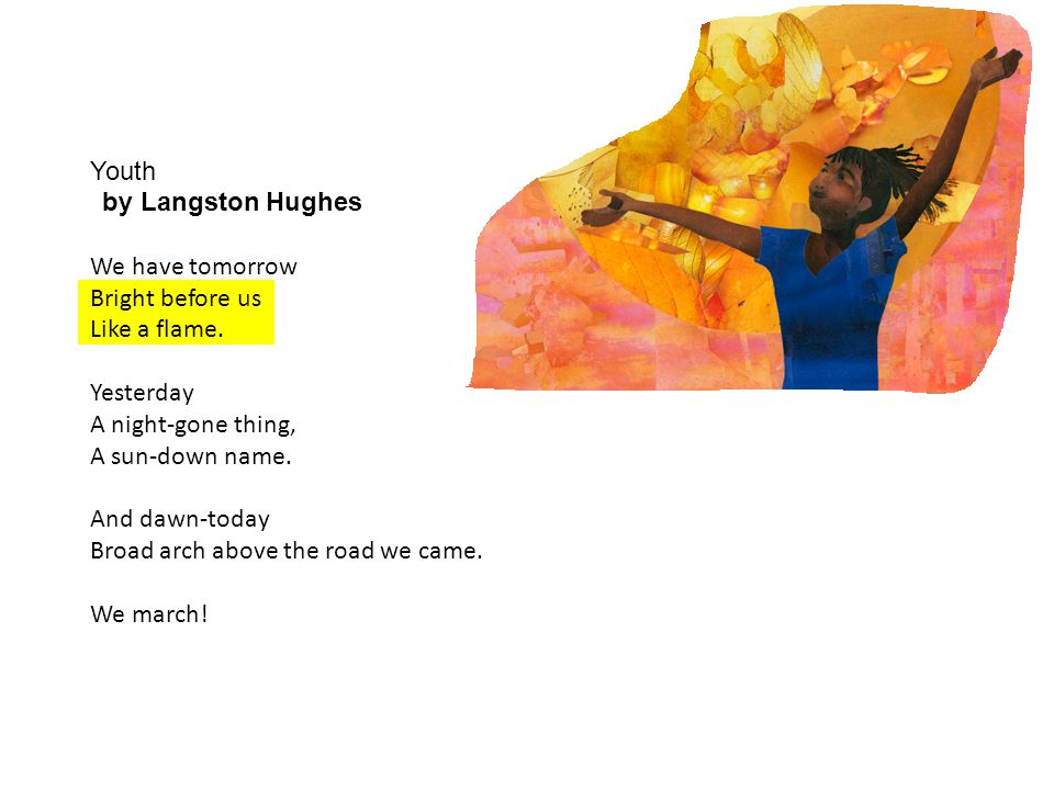 Youth by Langston Hughes We have tomorrow Bright before us Like a flame.