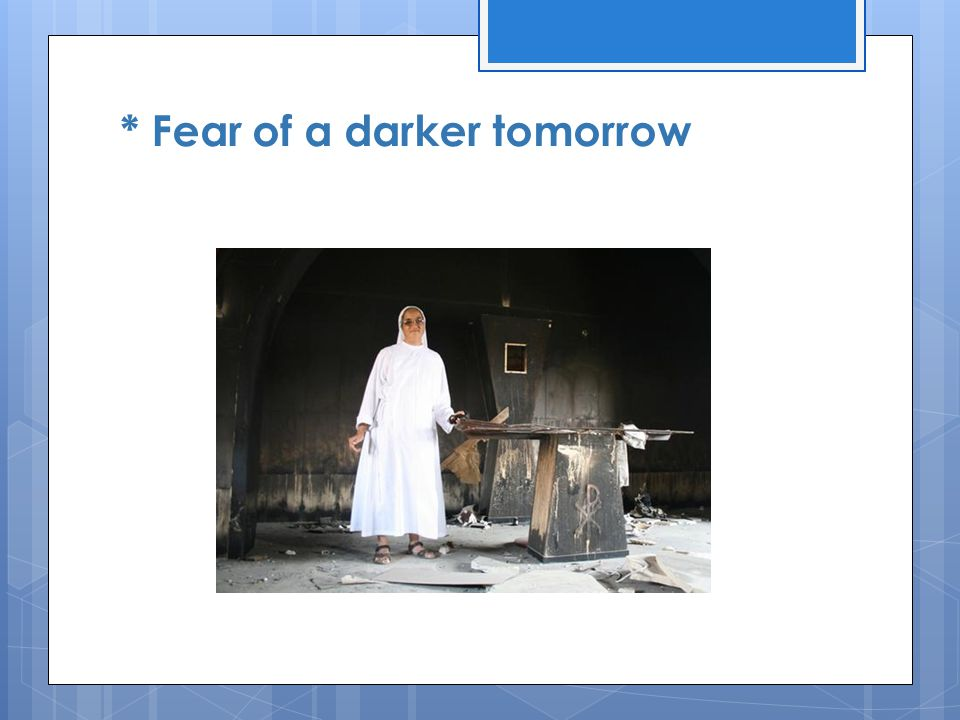 * Fear of a darker tomorrow