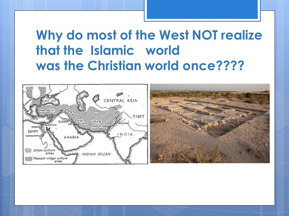 Why do most of the West NOT realize that the Islamic world was the Christian world once????