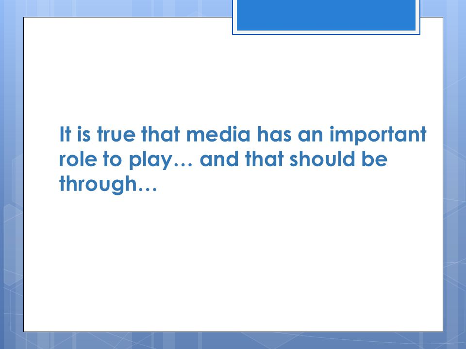 It is true that media has an important role to play… and that should be through…