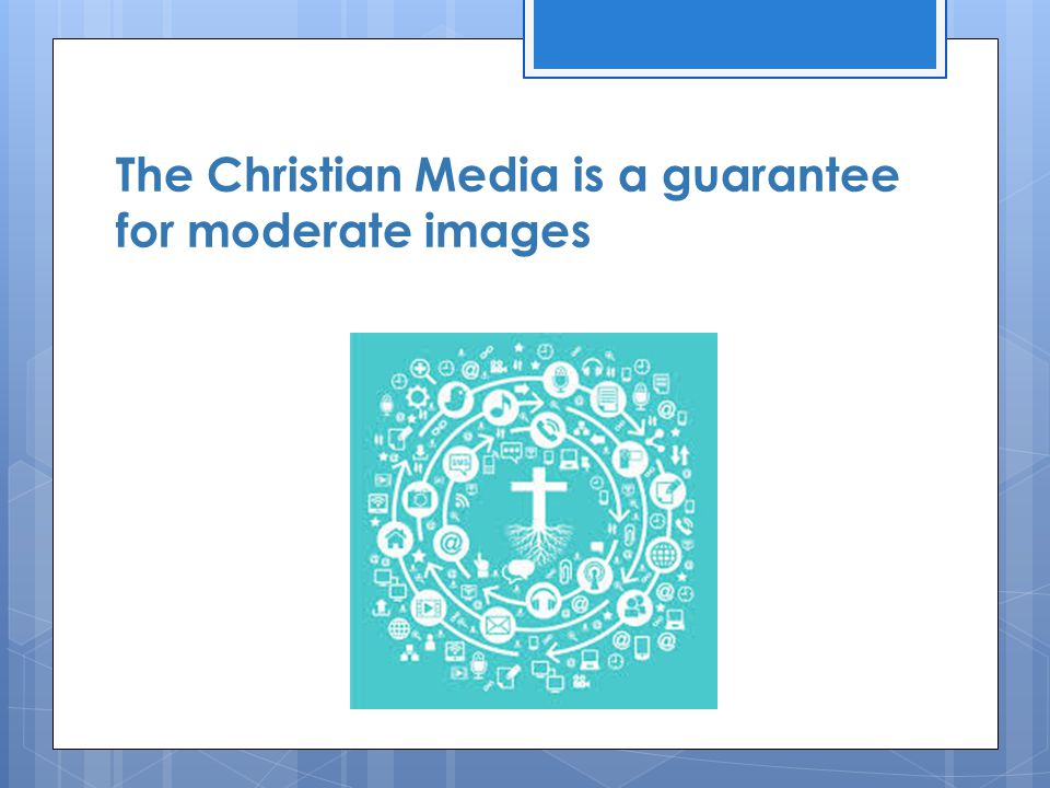 The Christian Media is a guarantee for moderate images