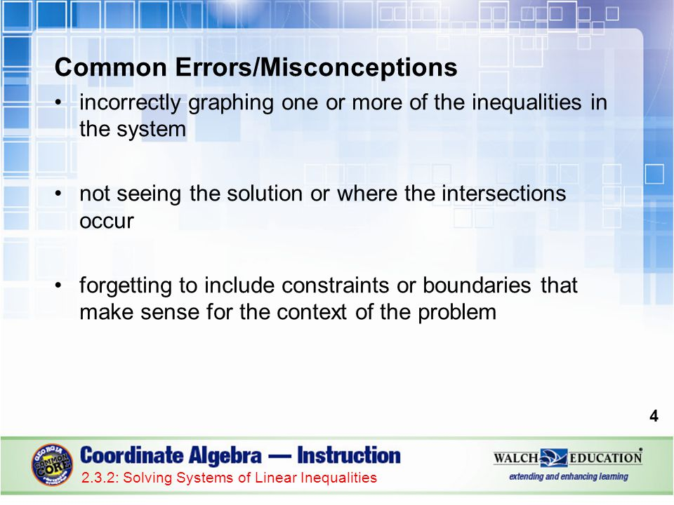 Common Errors/Misconceptions incorrectly graphing one or more of the inequalities in the system not seeing the solution or where the intersections occ