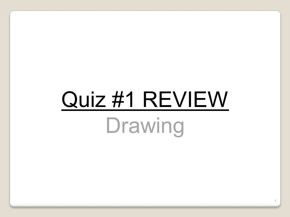 Quiz #1 REVIEW Drawing 1