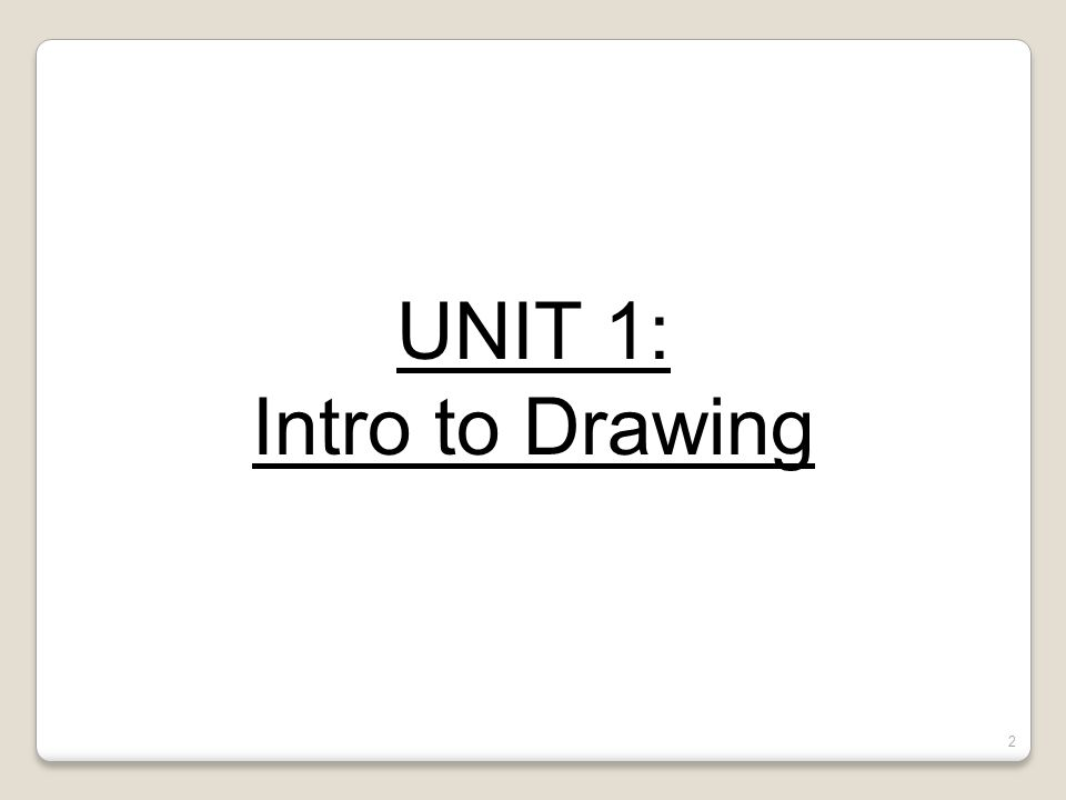 UNIT 1: Intro to Drawing 2