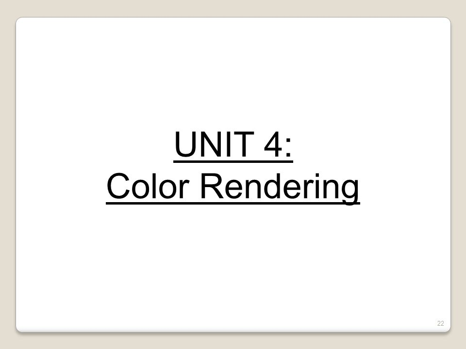 UNIT 4: Color Rendering 22