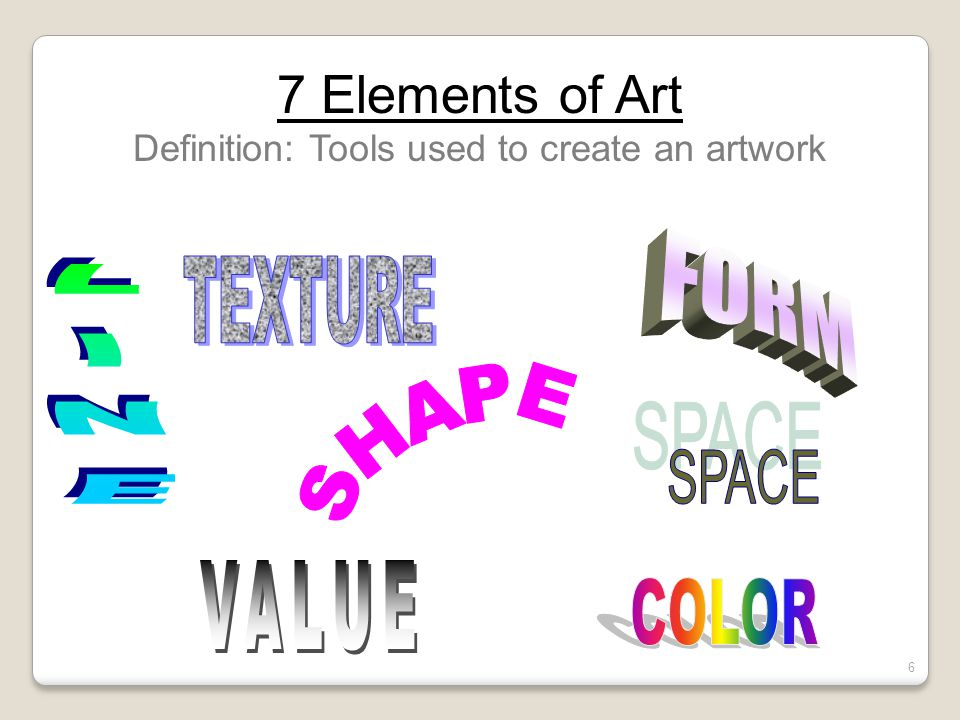 7 Elements of Art Definition: Tools used to create an artwork 6