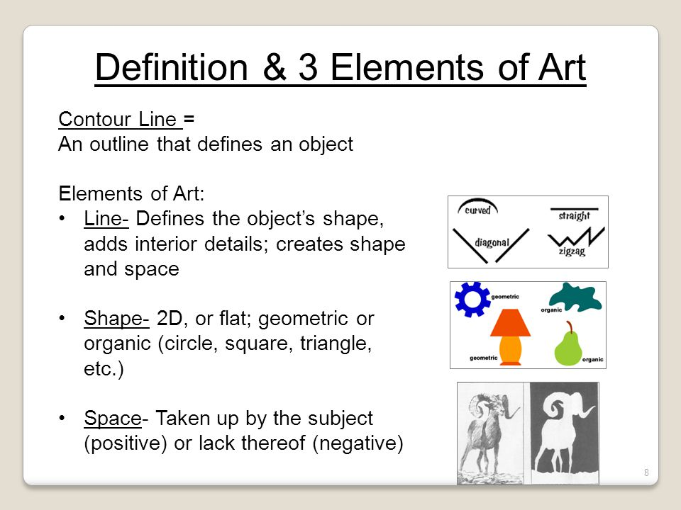 Definition & 3 Elements of Art Contour Line = An outline that defines an object Elements of Art: Line- Defines the object's shape, adds interior detai