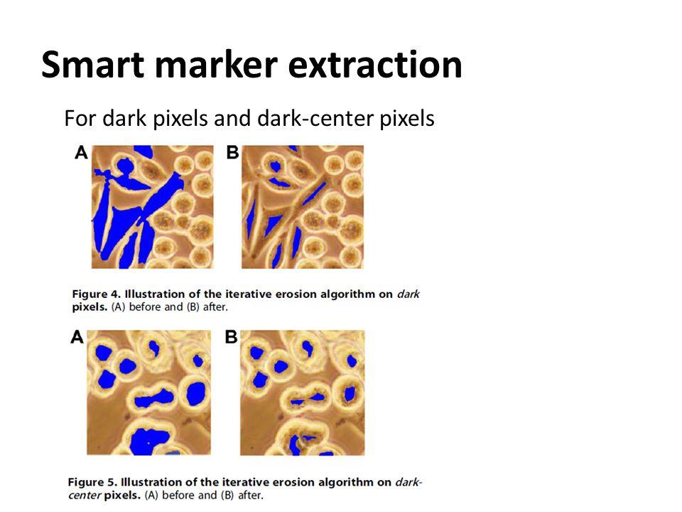 Smart marker extraction For dark pixels and dark-center pixels