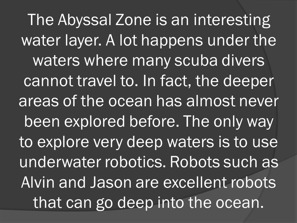 The Abyssal Zone is an interesting water layer.