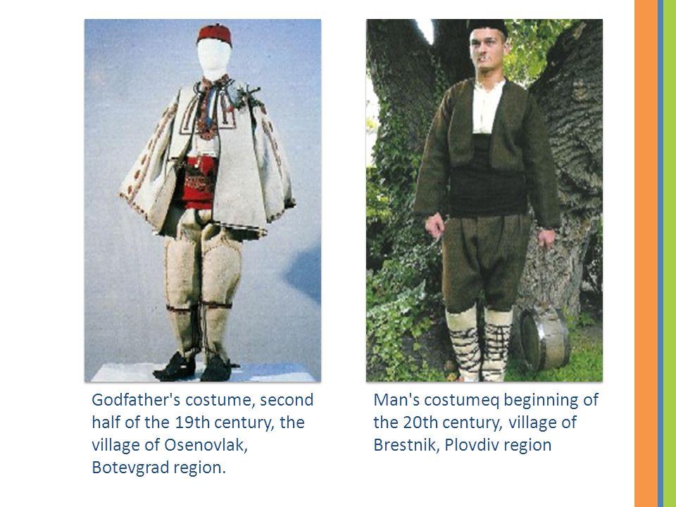 Man s costumeq beginning of the 20th century, village of Brestnik, Plovdiv region Godfather s costume, second half of the 19th century, the village of Osenovlak, Botevgrad region.
