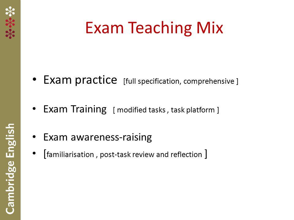Exam practice [full specification, comprehensive ] Exam Training [ modified tasks, task platform ] Exam awareness-raising [ familiarisation, post-task review and reflection ] Exam Teaching Mix