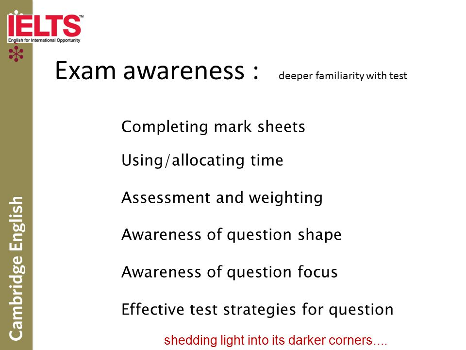 Exam awareness : deeper familiarity with test Completing mark sheets Using/allocating time Assessment and weighting Awareness of question shape Awaren