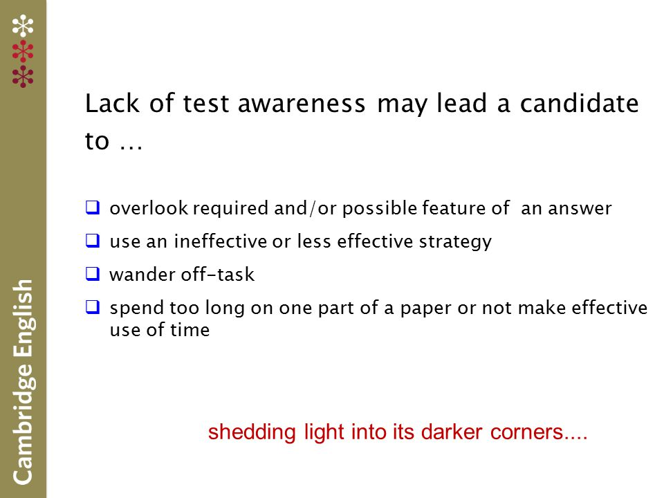 Lack of test awareness may lead a candidate to …  overlook required and/or possible feature of an answer  use an ineffective or less effective strat