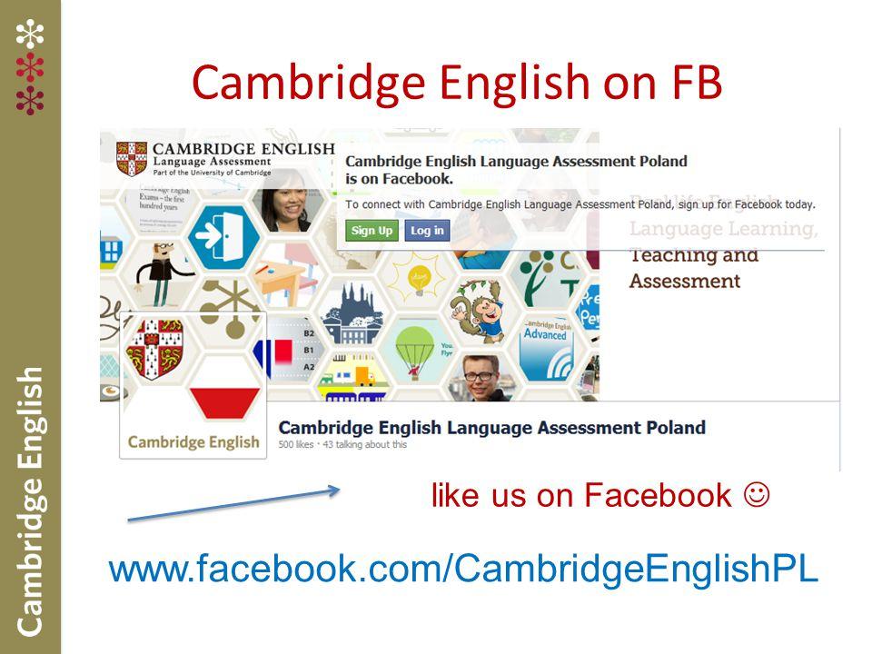 Cambridge English on FB www.facebook.com/CambridgeEnglishPL like us on Facebook
