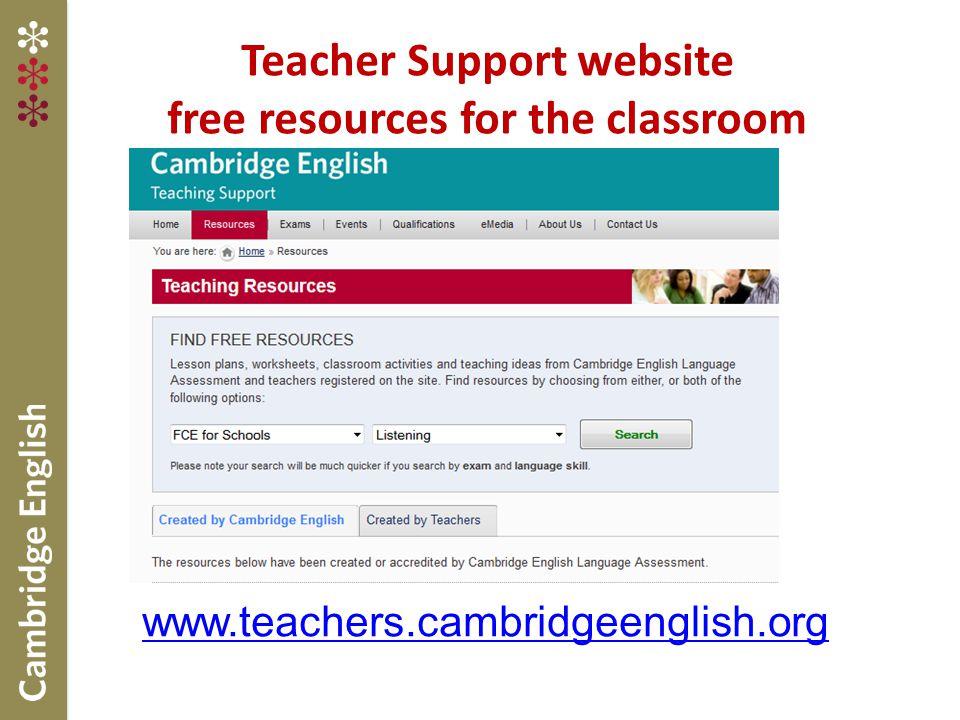 Teacher Support website free resources for the classroom www.teachers.cambridgeenglish.org
