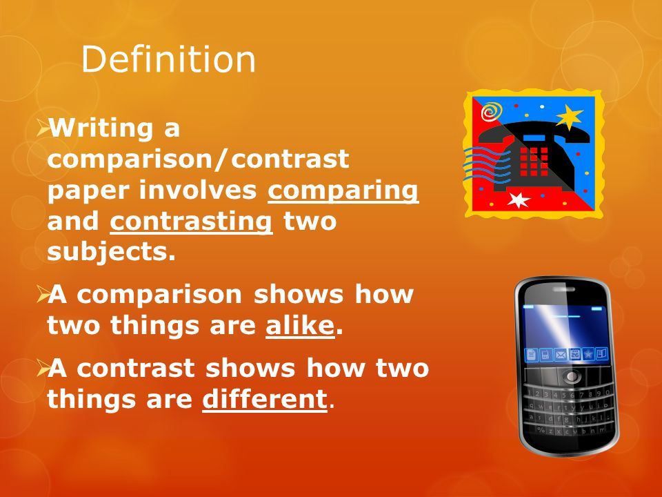 Definition  Writing a comparison/contrast paper involves comparing and contrasting two subjects.