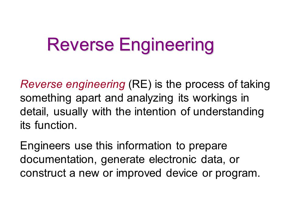 Reverse engineering (RE) is the process of taking something apart and analyzing its workings in detail, usually with the intention of understanding its function.