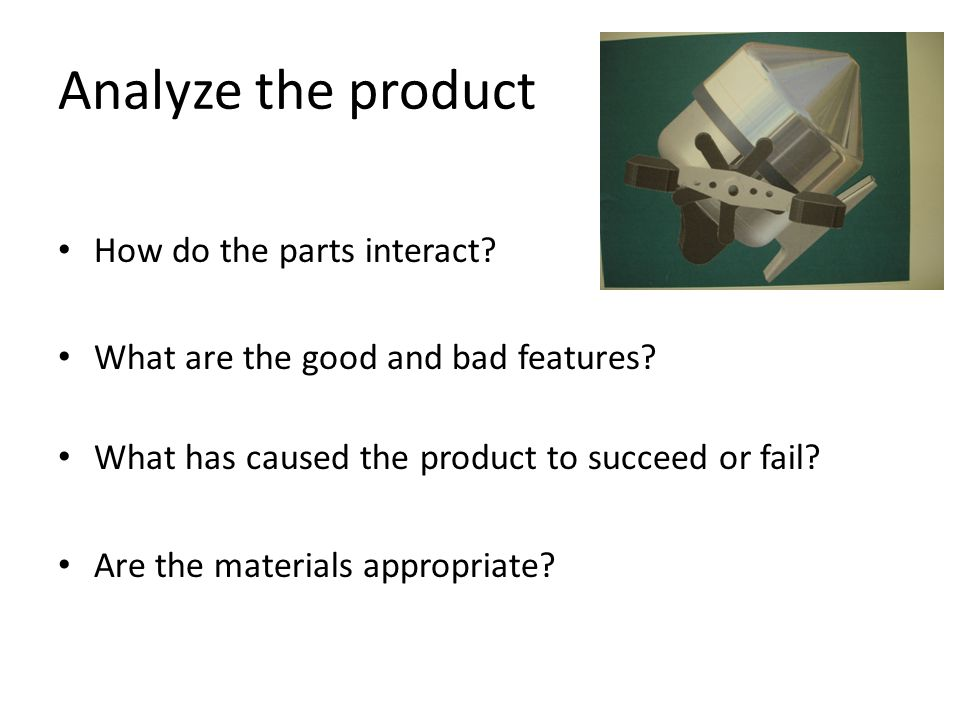 Analyze the product How do the parts interact. What are the good and bad features.