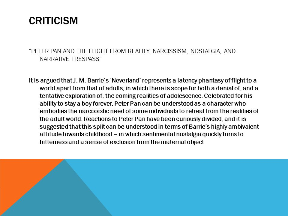 """CRITICISM """"PETER PAN AND THE FLIGHT FROM REALITY: NARCISSISM, NOSTALGIA, AND NARRATIVE TRESPASS"""" It is argued that J. M. Barrie's 'Neverland' represen"""