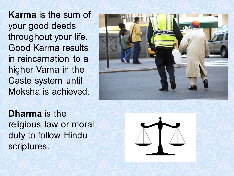 Karma is the sum of your good deeds throughout your life.