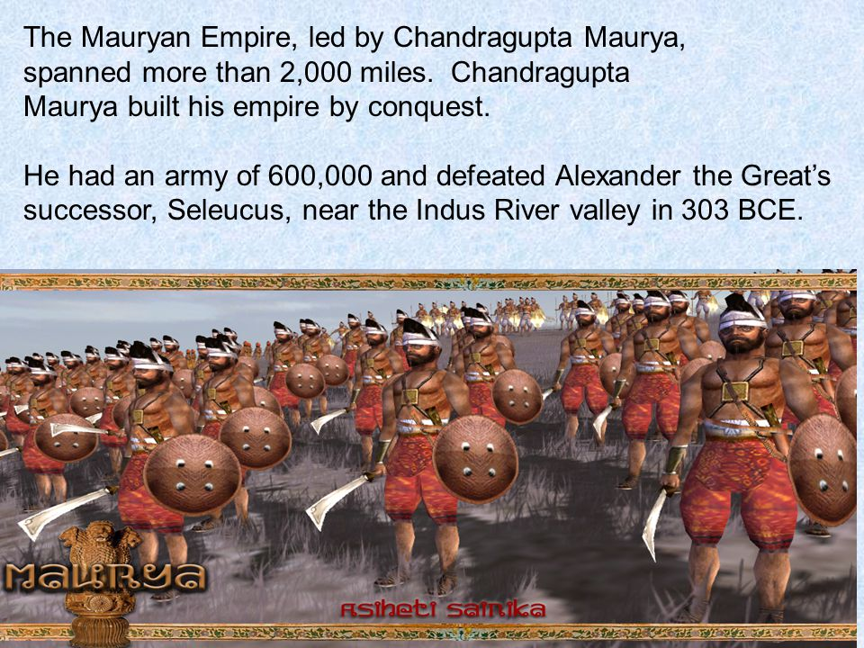 The Mauryan Empire, led by Chandragupta Maurya, spanned more than 2,000 miles.