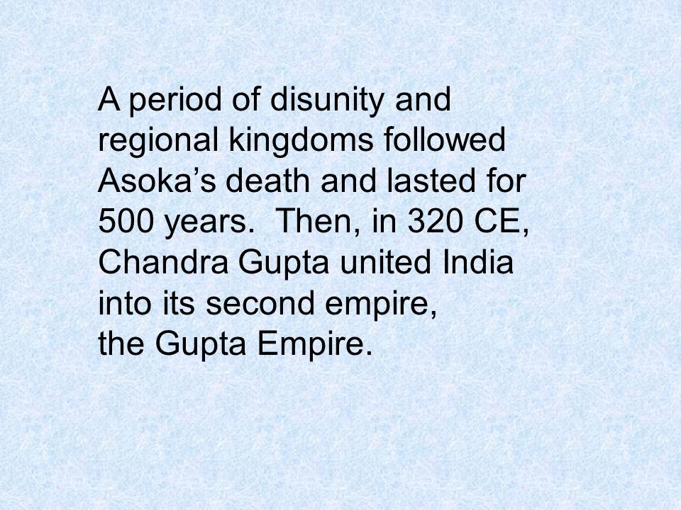 A period of disunity and regional kingdoms followed Asoka's death and lasted for 500 years.