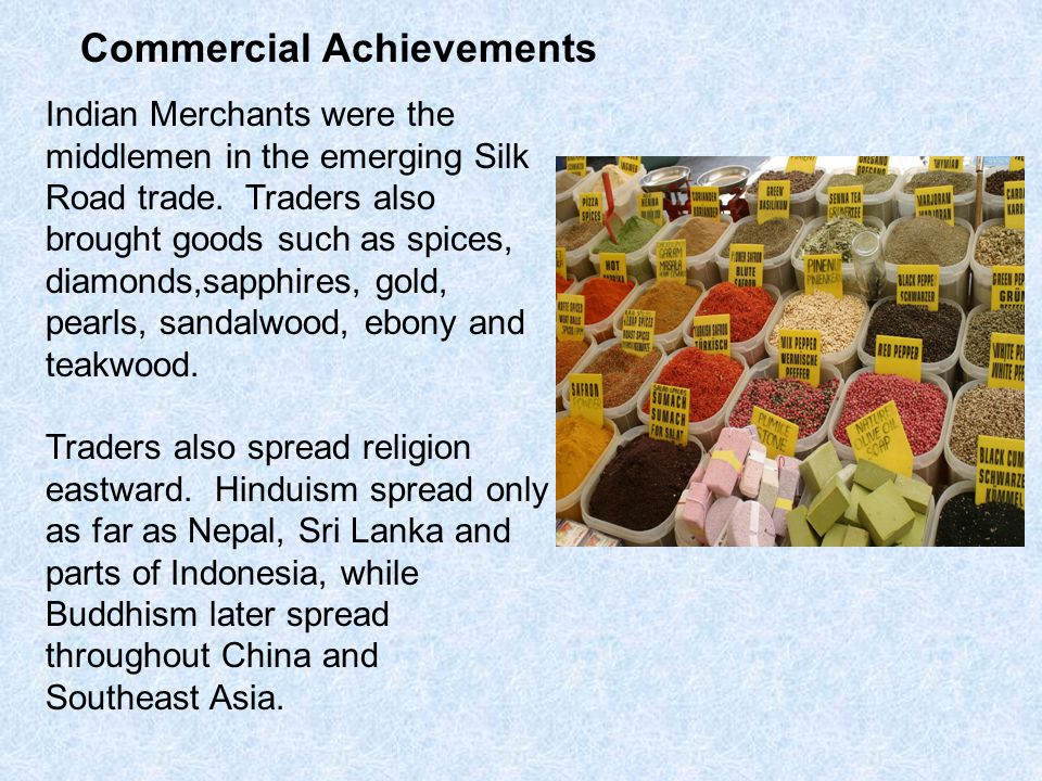 Commercial Achievements Indian Merchants were the middlemen in the emerging Silk Road trade.