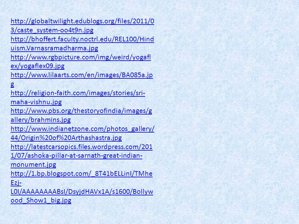 http://globaltwilight.edublogs.org/files/2011/0 3/caste_system-oo4t9n.jpg http://bhoffert.faculty.noctrl.edu/REL100/Hind uism.Varnasramadharma.jpg htt